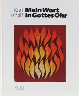 Wolff, Kurt - Mein Wort in Gottes Ohr - Gebete und Symbole auf farbigen Altarbehängen