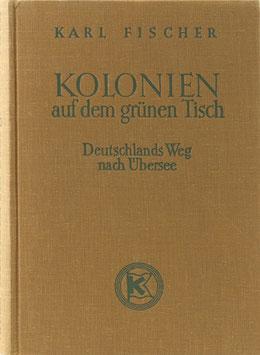 Fischer, Karl - Kolonien auf dem grünen Tisch - Deutschlands Weg nach Übersee