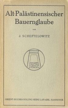 Scheftelowitz, J. - Alt-Palästinensischer Bauernglaube in religionsvergleichender Beleuchtung