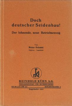 Friedel, Peter - Doch deutscher Seidenbau! - Der lohnende, neue Betriebszweig