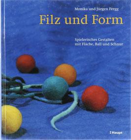 Fergg, Monika und Jürgen - Filz und Form - Spielerisches Gestalten mit Fläche, Ball und Schnur
