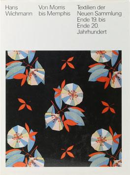 Wichmann, Hans - Von Morris bis Memphis - Textilien der Neuen Sammlung Ende 19. bis Ende 20. Jahrhundert