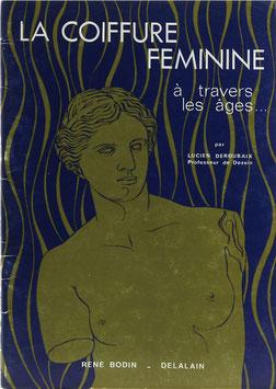 Deroubaix, Lucien - La coiffure feminine de Cleopatre à Napoleon III - (La coiffure feminine à travers les âges...)