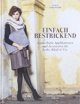 Langwieser, M. und M. - Einfach bestrickend - Zauberhafte Applikationen und Accessoires für Jacke, Kleid & Co
