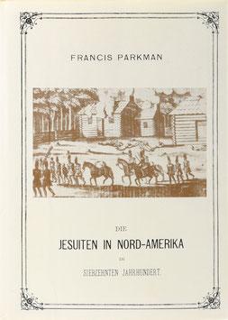 Parkman, Francis - Die Jesuiten in Nord-Amerika im siebzehnten Jahrhundert - Reprographischer Nachdruck der Ausgabe von 1878