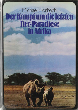 Horbach, Michael - Der Kampf um die letzten Tier-Paradiese in Afrika