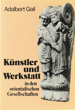 Gail, Adalbert J. (Hrsg.) - Künstler und Werkstatt in den orientalischen Gesellschaften