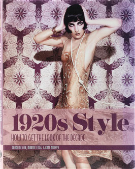 Cox, Caroline, Fogg, Marnie und Mulvey, Kate - 1920s Style - How to get the look of the decade