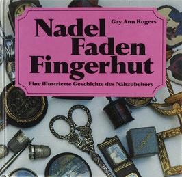 Rogers, Gay Ann - Nadel - Faden - Fingerhut - Eine illustrierte Geschichte des Nähzubehörs