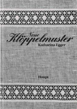 Egger, Katharina - Neue Klöppelmuster - Eine Zusammenstellung in Wort und Bild mit vielen Arbeiten und Hinweisen