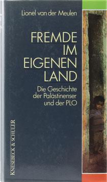 Meulen, Lionel van der - Fremde im eigenen Land - Die Geschichte der Palästinenser und der PLO