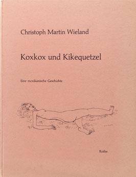 Fekete, Esteban - Wieland, Christoph M. - Koxkox und Kikequetzel - Eine mexikanische Geschichte - Ein Beitrag zur Naturgeschichte des sittlichen Menschen