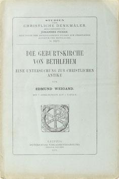 Weigand, Edmund - Die Geburtskirche von Bethlehem - Eine Untersuchung zur christlichen Antike