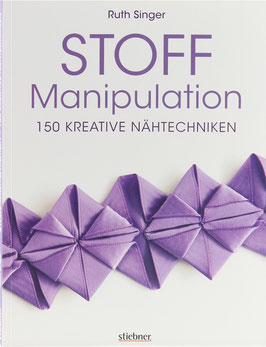 Singer, Ruth - Stoff Manipulation - 150 kreative Nähtechniken