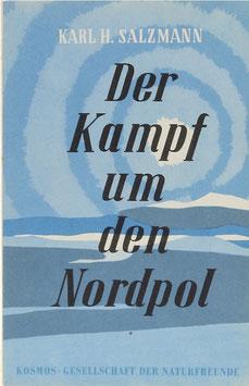 Salzmann, Karl H. - Der Kampf um den Nordpol von den Anfängen bis zum Jahr 1882
