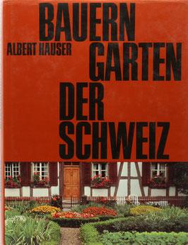 Hauser, Albert - Bauerngärten der Schweiz - Ursprünge, Entwicklung und Bedeutung