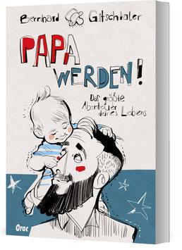 Papa werden - Das größte Abenteuer deines Lebens