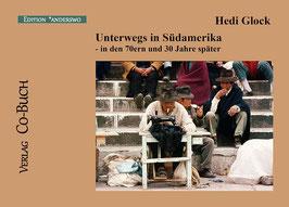 Hedi Glock, Unterwegs in Südamerika - in den 70er Jahren und 30 Jahre später