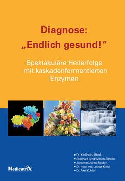 """Diagnose: """"Endlich gesund""""! Spektakuläre Heilerfolge mit kaskadenfermentierten Enzymen"""