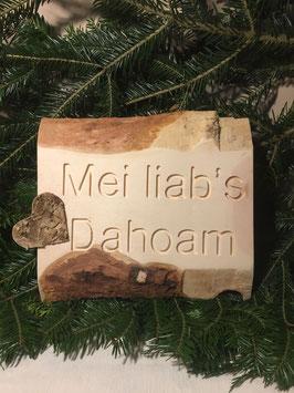 "Zirbenholz ""Mei liab's Dahoam"""
