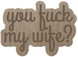 YOU FUCK MY WIFE? LES PETITS MOTS