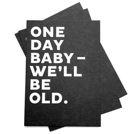 ONE DAY BABY - WE´LL BE OLD -Karte