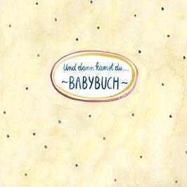 Und dann kamst du... –BABYBUCH–
