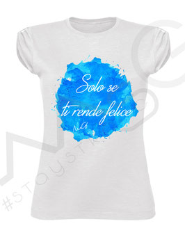 "T-shirt - ""Solo se ti rende Felice"" - Donna"