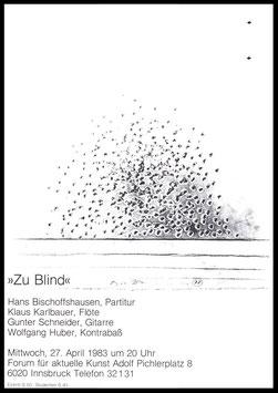Zu Blind (Hans Bischoffshausen, Klaus Karlbauer, Gunter Schneider, Wolfgang Huber), Poster  1983.