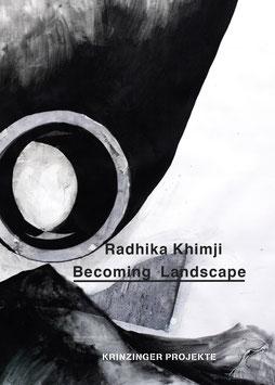 Khimiji (Radhika Khimji - Catalogue Becoming Landscape) 2017 / 2018.