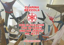 Bezzola (Katalog / Catalogue: Clarina Bezzola - der glückliche Tod im Leben und die Geburt ins Jetzt) 2007.