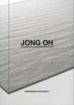 Oh (Jong Oh - Ausstellungs-Katalog - Krinzinger Projekte) 2015.