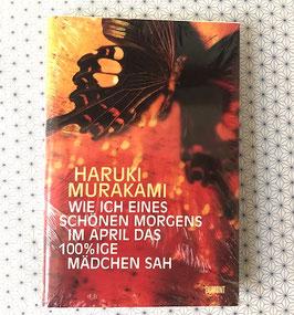 WIE ICH EINES SCHÖNEN MORGENS IM APRIL DAS 100%IGE MÄDCHEN SAH - Haruki Murakami -