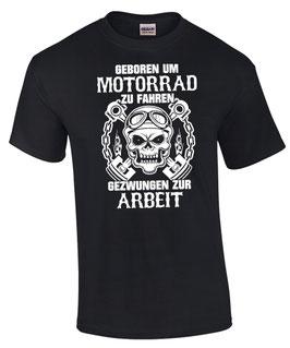 T-Shirt GEBOREN UM MOTORRAD ZU FAHREN GEZWUNGEN ZUR ARBEIT Spruch lustig Geschenk Biker Totenkopf