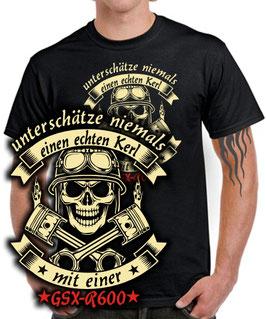 T-Shirt UNTERSCHÄTZE NIEMALS EINEN ECHTEN KERL MIT EINER GSX-R 600 Tuning Teile Zubehör gsxr600 gsxr 600 , für Suzuki Biker