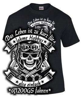 T-Shirt LEBEN ZU KURZ FÜR LAHME HOBBYS ALSO R1200GS FAHREN Tuning Teile Zubehör r 1200 gs , für BMW Biker