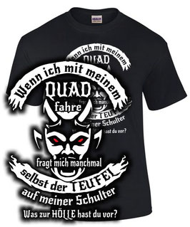 T-Shirt QUAD SELBST DER TEUFEL FRAGT MICH MANCHMAL WENN ICH FAHRE Tuning Spruch lustig