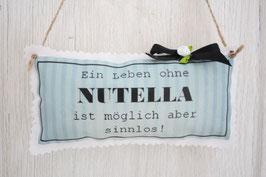♥ Ein Leben ohne Nutella ♥ Stoffschild