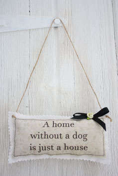 ♥ A Home without a Dog ist just a House ♥ Stoffschild