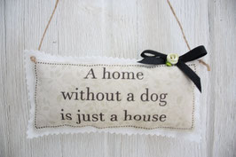 ♥ A home without a dog / cat ♥ Stoffschild