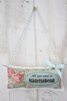 ♥ All you need is Mädelsabend ♥ Stoffschild