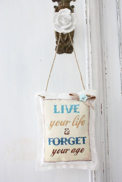 ♥ Live your Life and forget your age ♥ Stoffschild