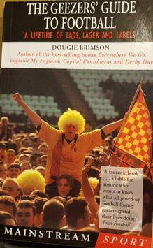 The Geezers Guide to Football, a Lifetime of Lads, Lager and Labels (Engels)