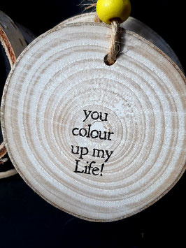 You color up my life