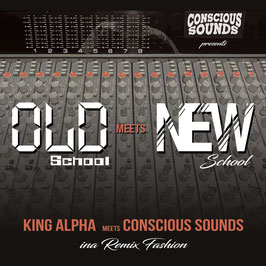 KING ALPHA meets CONSCIOUS SOUNDS - Old School meets New School (Conscious Sounds LP)