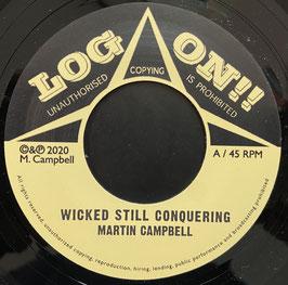 "MARTIN CAMPBELL - Wicked Still Conquering (Log On 7"")"