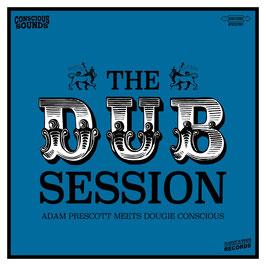 ADAM PRESCOTT meets DOUGIE CONSCIOUS - The Dub Session (Conscious Sounds LP)