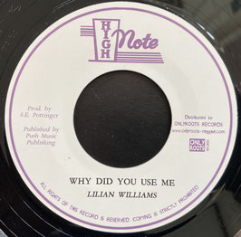 "LILIAN WILLIAMS - Why Did You Use Me (High Note 7"")"