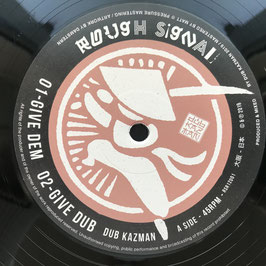 "DUB KAZMAN - Give Dem (Rough Signal 12"")"