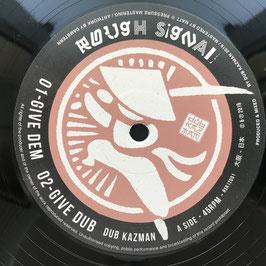 "DUB KAZMAN - Give Dem (Rough Signal 12"")"